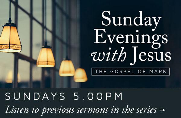 Sunday Evenings with Jesus: Mark - 5pm Sundays
