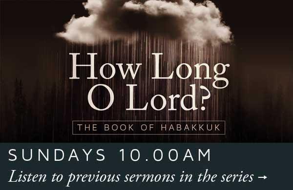 How long O Lord: Habakkuk - 10am Sundays
